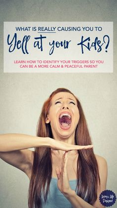 Identify the Triggers that Cause You to Yell at Your Kids & create calming techniques that work for you & how to properly apologize if you raise your voice.