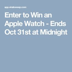 Enter to Win an Apple Watch - Ends Oct 31st at Midnight