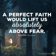 Daily Devotional - 4 Reasons Why Perfect Faith Casts Out Fear: George Macdonald #Christianquote
