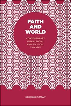 Faith and World: Contemporary Ismaili Social and Political Thought: Mohammad N. Miraly: 9781491789735: Amazon.com: Books