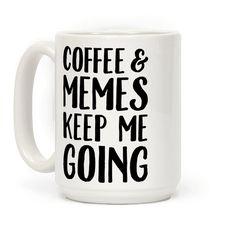Human -Coffee & Memes Keep Me Going Mug - $15