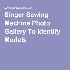 Sewing Machines Best Singer Sewing Machine Photo Gallery To Identify Models Sewing Machine Repair, White Sewing Machine, Sewing Machine Parts, Sewing Machines Best, Antique Sewing Machines, Machine Photo, Sewing Machine Accessories, Vintage Sewing Notions, Sewing Stitches