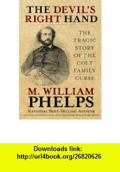 The Devils Right Hand The Tragic Story of the Colt Family Curse (9780762763795) M. William Phelps , ISBN-10: 0762763795  , ISBN-13: 978-0762763795 ,  , tutorials , pdf , ebook , torrent , downloads , rapidshare , filesonic , hotfile , megaupload , fileserve