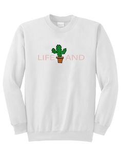 life and cactus sweatshirt