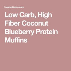 Low Carb, High Fiber Coconut Blueberry Protein Muffins