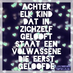 Geloof in je kind, dan gelooft het kind in zichzelf! Dream It Do It, Teachers Be Like, World Quotes, Dutch Quotes, Creativity Quotes, Love My Kids, Perfection Quotes, Magic Words, Kindness Quotes
