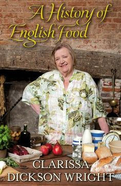 2011.   A History of English Food by Clarissa Dickson Wright.