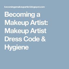 Becoming a Makeup Artist: Makeup Artist Dress Code & Hygiene More