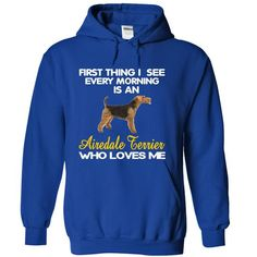 I See My Airedale Terrier Every Morning - #gift for girlfriend #grandma gift. SATISFACTION GUARANTEED => https://www.sunfrog.com/Pets/I-See-My-Airedale-Terrier-Every-Morning-RoyalBlue-5072594-Hoodie.html?68278