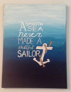 A Smooth Sea Never Made A Skillful Sailor Hand-painted Canvas Wall Art, 12x16, TalkingPretty on etsy ---- for the guest room
