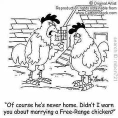 "Chicken Joke ""Of course, he's never home. Didn't I warn you about marrying a free range chicken?"""