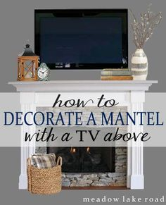 Tips for decorating a mantel with a TV above it.