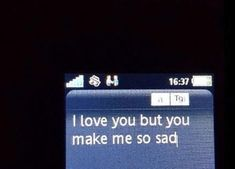 You Make Me, Love You, How To Make, Sad, Te Amo, Je T'aime, I Love You