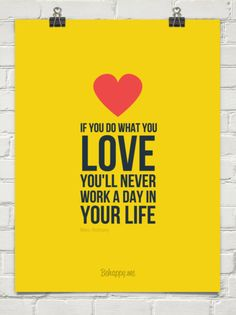 do what you love and you'll never work a day in your life - Google Search