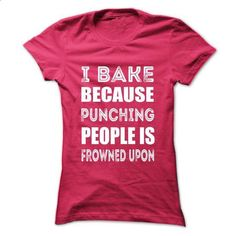 I Bake Because Punching Is Frowned Upon - #white shirt #custom hoodie. BUY NOW => https://www.sunfrog.com/Fitness/I-Bake-Because-Punching-Is-Frowned-Upon-62166689-Ladies.html?60505