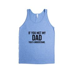 If You Met My Dad You'd Understand Dads Father Fathers Grandpa Grandfather Children Kids Parent Parents Parenting Unisex T Shirt SGAL4 Men's Tank