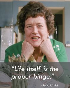 """""""Life Itself Is A Proper Binge"""" Weekend Pop - Up Of Culinary Education Honoring The Legacy Of Julia Child in New Haven Celebrating America's Favorite Cooking Teacher on her Birthday Weekend by. Julia Childs, Happy Birthday Julia, Chefs, Qoutes About Love, Incredible Edibles, Good Morning America, Child Love, Food Humor, Powerful Words"""