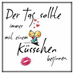 Der Tag sollte immer mit einem Küsschen beginnen...