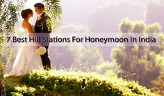 7 Best Hill Stations For Honeymoon In India| Waytoindia.com    http://travel-blog.waytoindia.com/7-best-hill-stations-for-honeymoon-in-india/