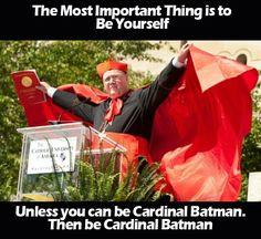 Always be yourself-- unless you can be Cardinal Batman. Then be Cardinal Batman.