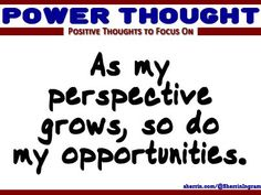 Power Thought: As my perspective grows, so do my opportunities.