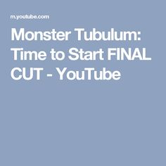 Monster Tubulum: Time to Start FINAL CUT - YouTube
