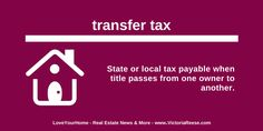 Today's Real Estate Term: transfer tax #LoveYourHome #RealEstate