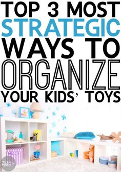 Top 3 Most Strategic Ways To Organize Your Kids' Toys