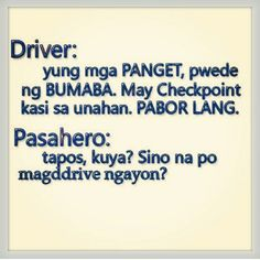 Driver at pasahero filipino funny, filipino quotes, pinoy quotes, tagalog quotes hugot funny Filipino Quotes, Pinoy Quotes, Filipino Funny, Jokes Quotes, Sarcastic Quotes, Tagalog Quotes Hugot Funny, Tagalog Qoutes, Patama Quotes, Funny Jokes