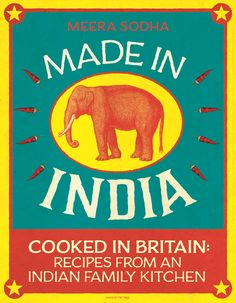 Made in India, Cooked in Britian: Recipes from an Indian Kitchen by Meera Sodha.