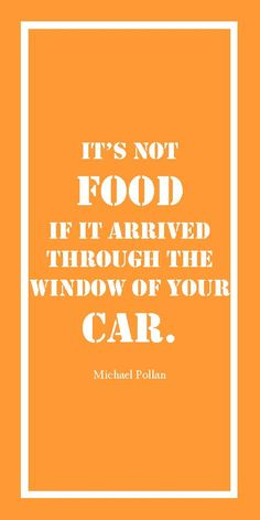 It's not food if it arrived through the window of your car. - Michael Pollan quote