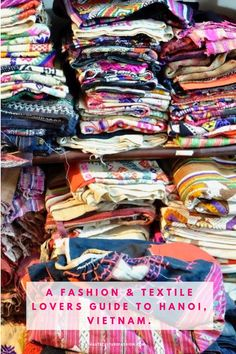 A fashion & textile lovers guide to Hanoi, Vietnam Visit Vietnam, North Vietnam, Hanoi Vietnam, Vietnam Travel, Asia Travel, Travel Tips, Traveling Europe, Travel Destinations, Stuff To Do