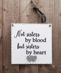 Not sisters by blood but sisters by heart plaque Sister Quotes Funny, Girlfriend Quotes, Bff Quotes, Heart Quotes, Qoutes, Funny Quotes, Missing Best Friend Quotes, Inspirational Rocks, Birthday Wishes For Sister