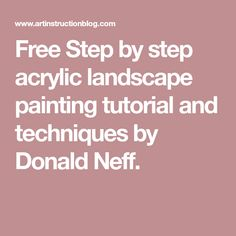 Free Step by step acrylic landscape painting tutorial and techniques by Donald Neff.