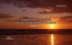 If you persist and do My will, you will receive what I have promised. Heb 10:36. 30th of June.