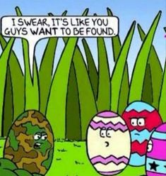 Egg hunt meme - i swear its like you guys want to be found - camoflauge egg Don't miss our funny Easter memes and images for sharing easter quotes hilarious humor Funny Easter Memes and Images for Sharing Funny Easter Memes, Funny Easter Pictures, Easter Jokes, Easter Cartoons, Funny Cartoons, Funny Kids, Baby Pictures, Easter Memes Jesus, Humorous Pictures