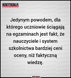 Jedynym powodem, dla którego uczniowie… » Bezuzyteczna.pl- Codzienna dawka wiedzy bezuzytecznej Daily Quotes, Life Quotes, Truth Of Life, Music Lessons, Memes, Motto, Inspire Me, Facts, Thoughts