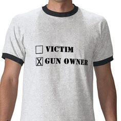VICTIM - GUN OWNER TSHIRT from http://www.zazzle.com/victim+gun+owner+tshirts