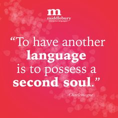 """""""To have another language is to possess a second soul."""" —Charlemagne"""