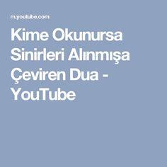 Kime Okunursa Sinirleri Alınmışa Çeviren Dua - YouTube Youtube, Aspirin, Asd, Youtubers, Youtube Movies