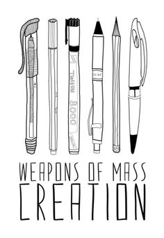 "I'm thinking of tweaking this poster a bit so that it reads, ""WEAPONS OF MASS CREATION"" and at the bottom, ""Did you bring yours?""     Then, I'd put it on my classroom door! :D"