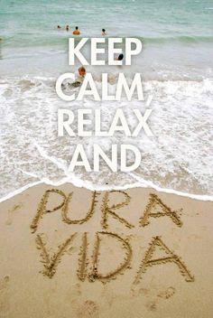 Costa Rica-Pura Vida is the country's motto and the people there live by this saying. @Courtney Baker Baker Baker Romano
