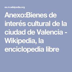 Anexo:Bienes de interés cultural de la ciudad de Valencia - Wikipedia, la enciclopedia libre