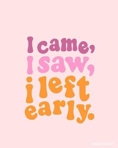 I came, I saw, I left early. #quote #zitat #lettering