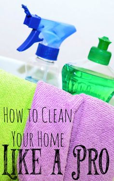 How to clean your home like a pro - logical, efficient tips from a house cleaner.