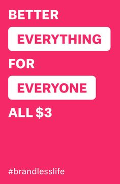 Brandless. Better Everything. For Everyone. All $3.