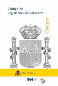 Código de legislación bibliotecaria. Agencia Estatal del Boletín Oficial del Estado, 2013