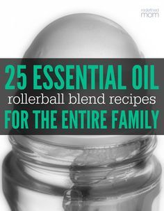Combat common ailments with essential oils - here are 25 Essential Oil Rollerball Blends