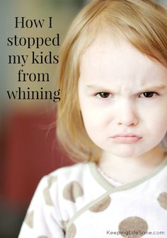 Whining drives me crazy! Here's how I sopped it at my house. These things really worked! How I Stopped My Kid from Whining - Keeping Life Sane