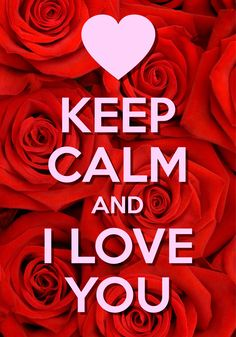 keep calm and I love you / Created with Keep Calm and Carry On for iOS #keepcalm #ValentinesDay #redroses #iLoveYou